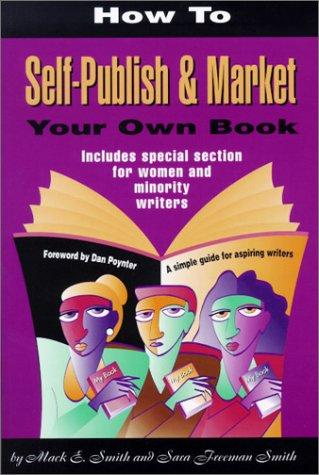 How to self-publish & market your own book by Mack E. Smith
