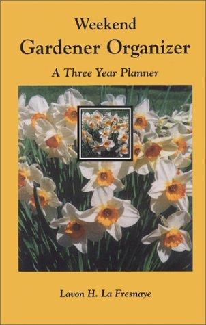 Weekend Gardener Organizer, A Three Year Planner by Lavon H. LA Fresnaye
