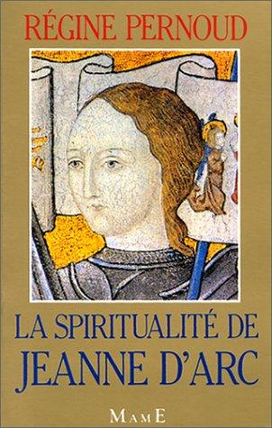 La spiritualité de Jeanne d'Arc by Régine Pernoud