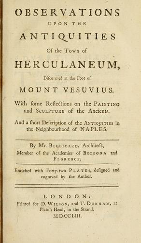 Observations upon the antiquities of the town of Herculaneum, discovered at the foot of Mount Vesuvius by Jérôme Charles Bellicard