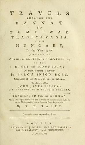 Travels through the Bannat of Temeswar, Transylvania, and Hungary, in the year 1770 by Ignaz Edler von Born