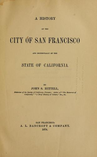 A  history of the city of San Francisco by John S. Hittell