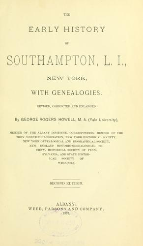 The early history of Southampton, L. I., New York, with genealogies by George Rogers Howell