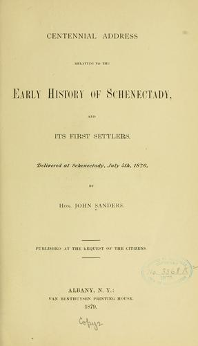 Centennial address relating to the early history of Schenectady by Sanders, John of Schenectady