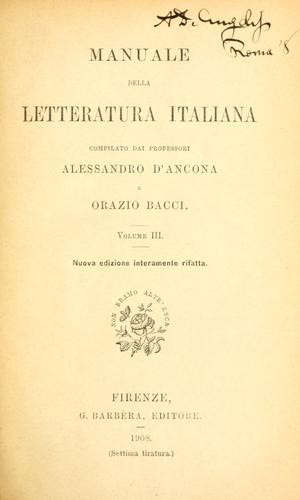 Manuale della letteratura italiana, compilato dai Alessandro d'Ancona e Orazio Bacci.
