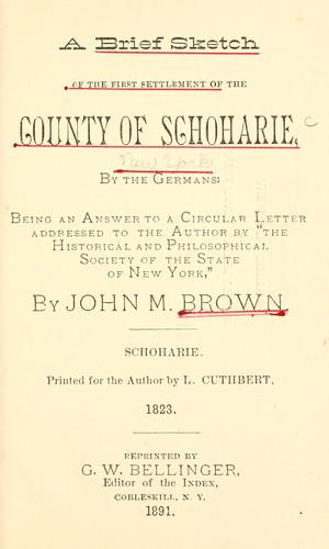 A brief sketch of the first settlement of the county of Schoharie, by the Germans by John Mathias Brown