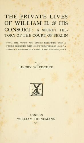 Private lives of William II and his consort by Fischer, Henry W.