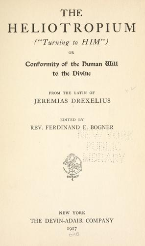 "The heliotropium (""Turning to Him""); or, Conformity of the human will to the divine by Jeremias Drexel"