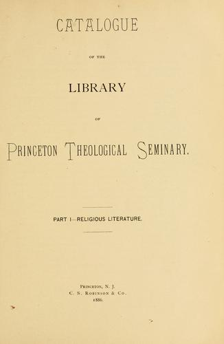Catalogue of the library of Princeton Theological Seminary by Princeton Theological Seminary.