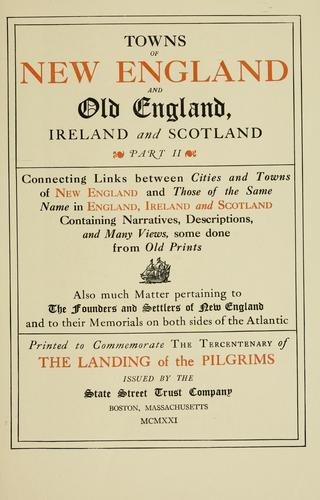 Towns of New England and old England, Ireland and Scotland ... connecting links between cities and towns of New England and those of the same name in England, Ireland and Scotland by State Street Trust Company (Boston, Mass.)