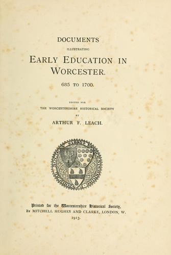Documents illustrating early education in Worcester.685 to 1700 by Leach, Arthur Francis