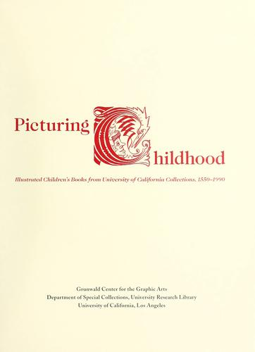 Picturing childhood by Grunwald Center for the Graphic arts, Department of Special Collections, University Research Library, University of California, Los Angeles.