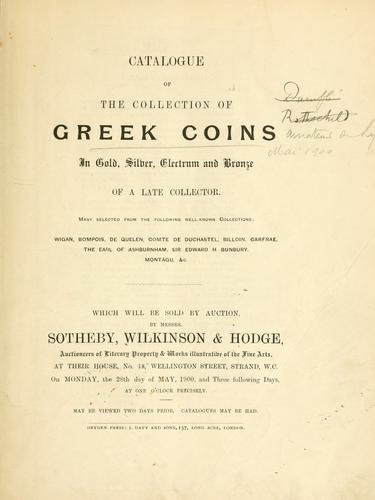 Catalogue of the collection of Greek coins in gold, silver, electrum and bronze, of a late collector ... which will be sold by auction, by messrs. Sotheby, Wilkinson & Hodge ... on Monday, the 28th day of May, 1900, and three following days, at one o'clock precisely by Sotheby & Co. (London, England)