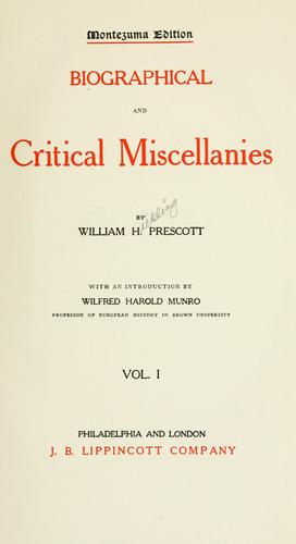 Biographical and critical miscellanies. by William Hickling Prescott