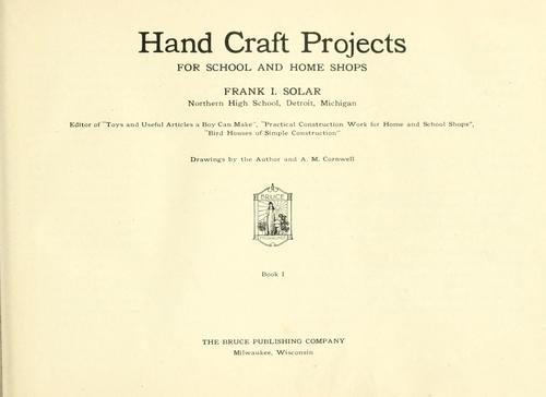 Hand craft projects for school and home shops by Frank I. Solar