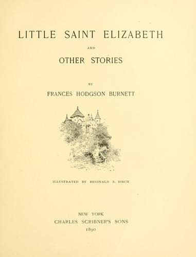 Little Saint Elizabeth and other stories / by Frsnces Hodgson Burnett ; illustrated by Reginald B. Birch by Frances Hodgson Burnett