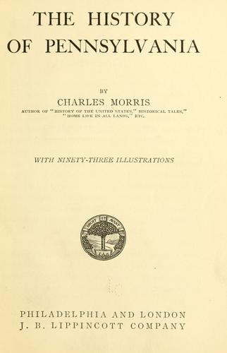 The history of Pennsylvania by Morris, Charles