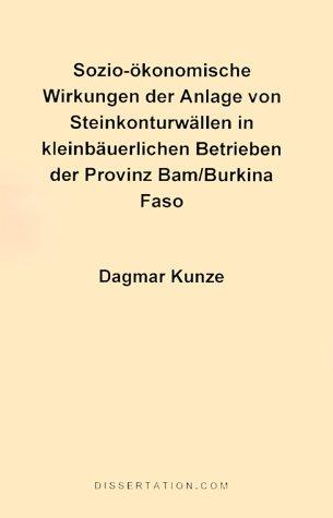 Socio-Economic Impact of Rock Bund Construction for Small Farmers of Bam Province/Burkina Faso (Complete Text in German) by Dagmar Kunze