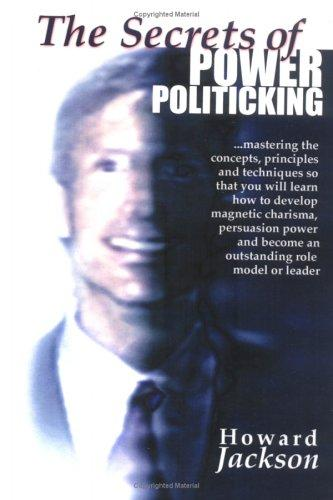 The Secrets of Power Politicking by Howard Jackson