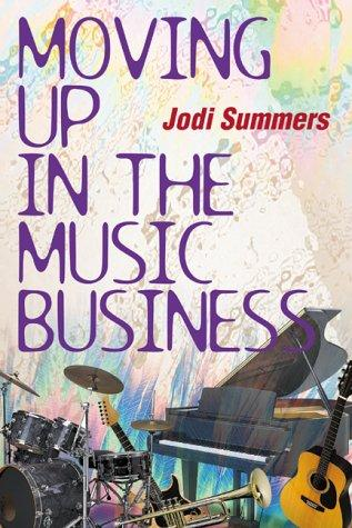 Moving Up in the Music Business by Jodi Summers