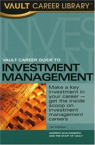 Vault Career Guide to Investment Management (Vault Guide to Investment Management) by Andrew R. Schlossberg