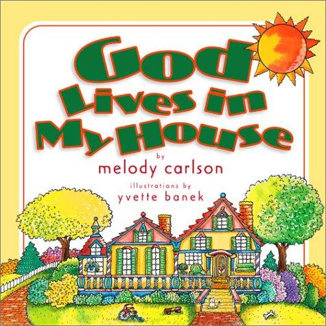God Lives in My House (Carlson, Melody. God Is Here Series.) by Melody Carlson