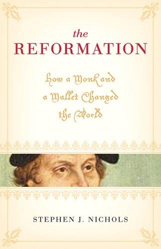 Reformation: How a Monk and a Mallet Changed the World by Nichols, Stephen J.