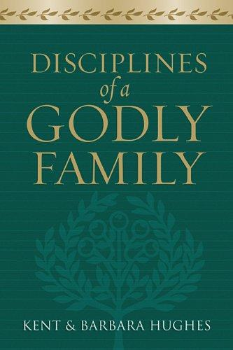 Disciplines of a Godly Family by R. Kent Hughes, Barbara Hughes