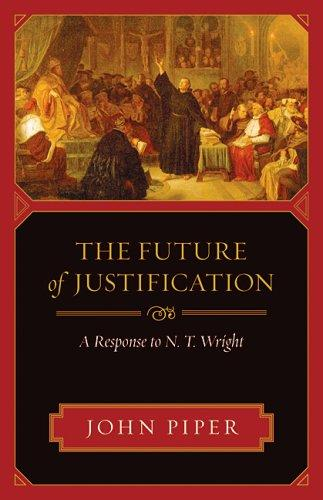 Future of Justification: a response to N.T. Wright by Piper, John