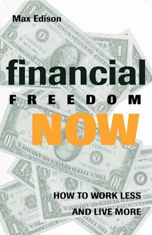 Financial freedom now by Max Edison