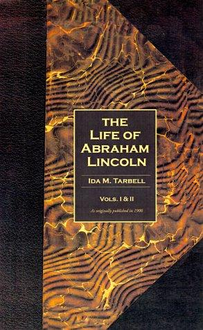 The Life of Abraham Lincoln ( Vols. 1&2 ) by Ida Minerva Tarbell