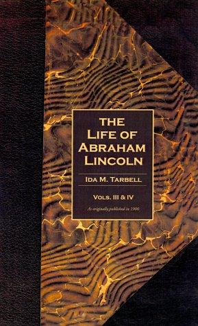 The Life of Abraham Lincoln ( Vols. 3&4 ) by Ida Minerva Tarbell