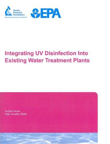 Integrating UV Disinfection into Existing Water Treatment by Christine Cotton, Laurel Passantino, Douglas Owen, Mark Bishop, Matthew Valade, William Becker, Roopesh Joshi, John Young, Mark LeChevallier, Rich Hubel