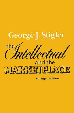 The intellectual and the market place by George J. Stigler