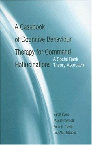A casebook of cognitive behaviour therapy for command hallucinations by