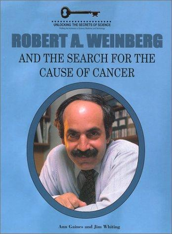 Robert Weinberg and the Search for the Cause of Cancer (Unlocking the Secrets of Science) (Unlocking the Secrets of Science) by Ann Gaines