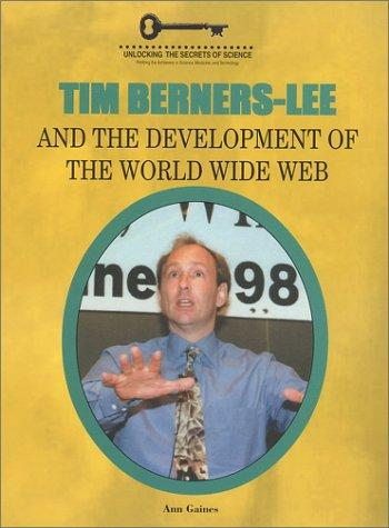 Tim Berners-Lee and the Development of the World Wide Web (Unlocking the Secrets of Science) (Unlocking the Secrets of Science) by