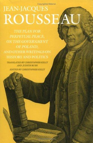 The Plan for Perpetual Peace, On the Government of Poland, and Other Writings on History and Politics (Collected Writings of Rousseau) by Jean-Jacques Rousseau