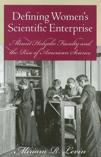 Defining Women's Scientific Enterprise by Miriam R. Levin