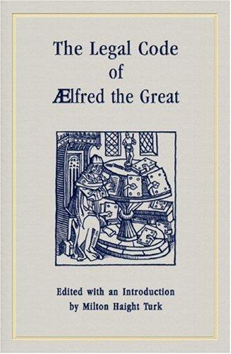 The legal code of Ælfred the Great by Alfred King of England, Milton Haight Turk